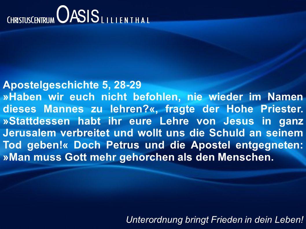 Apostelgeschichte 5, 28-29 »Haben wir euch nicht befohlen, nie wieder im Namen dieses Mannes zu lehren?«, fragte der Hohe Priester. »Stattdessen habt