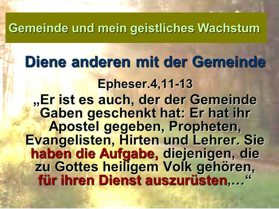 """Gemeinde und mein geistliches Wachstum Diene anderen mit der Gemeinde Epheser.4,11-13 """"..."""