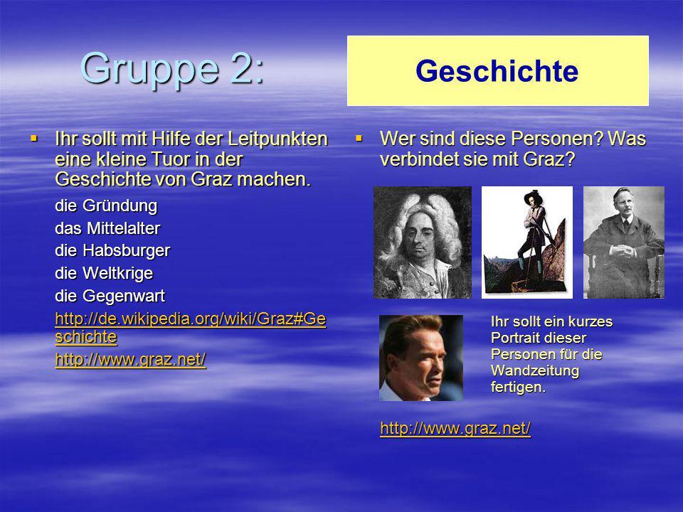 Gruppe 2:  Ihr sollt mit Hilfe der Leitpunkten eine kleine Tuor in der Geschichte von Graz machen. die Gründung das Mittelalter die Habsburger die We