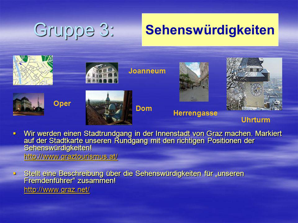 Gruppe 3:  Wir werden einen Stadtrundgang in der Innenstadt von Graz machen. Markiert auf der Stadtkarte unseren Rundgang mit den richtigen Positione