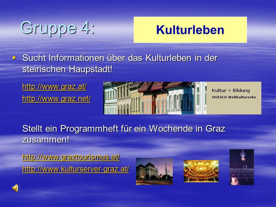 Gruppe 4:  Sucht Informationen über das Kulturleben in der steirischen Haupstadt! http://www.graz.at/ http://www.graz.net/ Stellt ein Programmheft fü