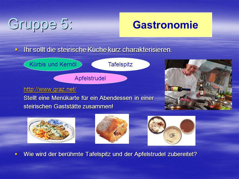 Gruppe 5:  Ihr sollt die steirische Küche kurz charakterisieren. http://www.graz.net/ Stellt eine Menükarte für ein Abendessen in einer steirischen G