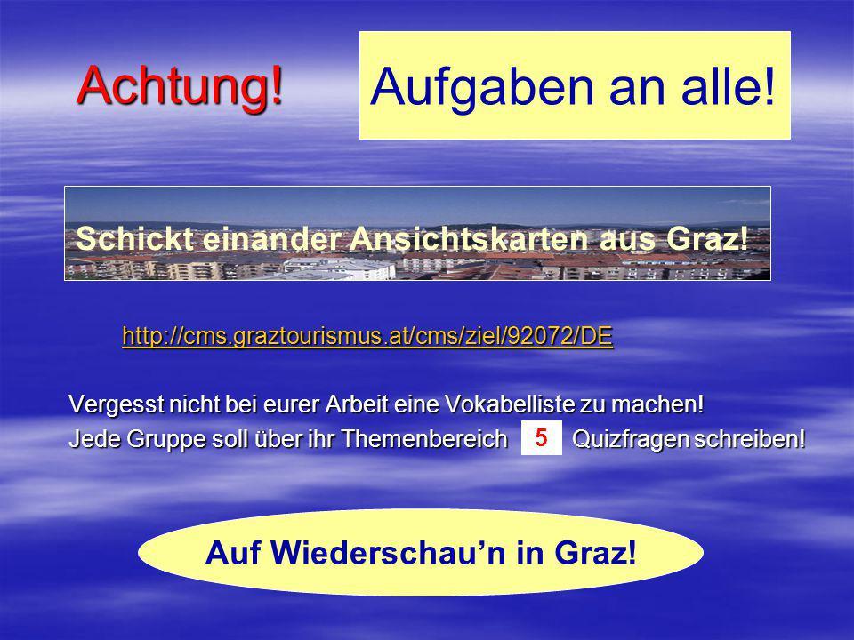 Achtung! http://cms.graztourismus.at/cms/ziel/92072/DE Vergesst nicht bei eurer Arbeit eine Vokabelliste zu machen! Jede Gruppe soll über ihr Themenbe