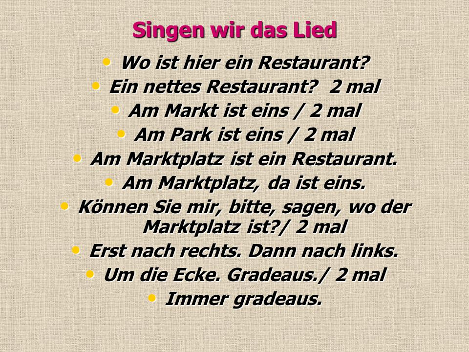 Singen wir das Lied Wo ist hier ein Restaurant? Wo ist hier ein Restaurant? Ein nettes Restaurant? 2 mal Ein nettes Restaurant? 2 mal Am Markt ist ein