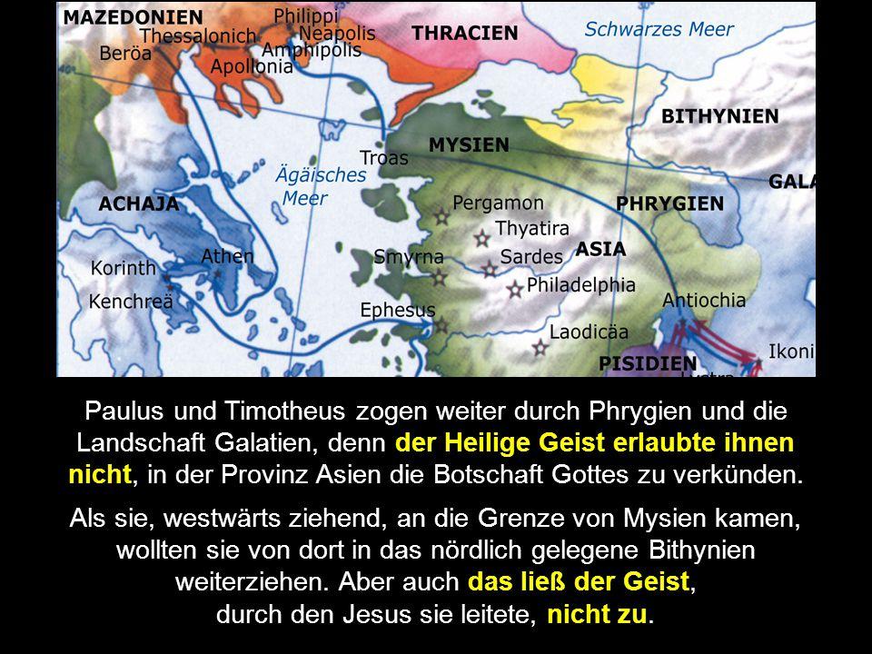 Paulus und Timotheus zogen weiter durch Phrygien und die Landschaft Galatien, denn der Heilige Geist erlaubte ihnen nicht, in der Provinz Asien die Botschaft Gottes zu verkünden.