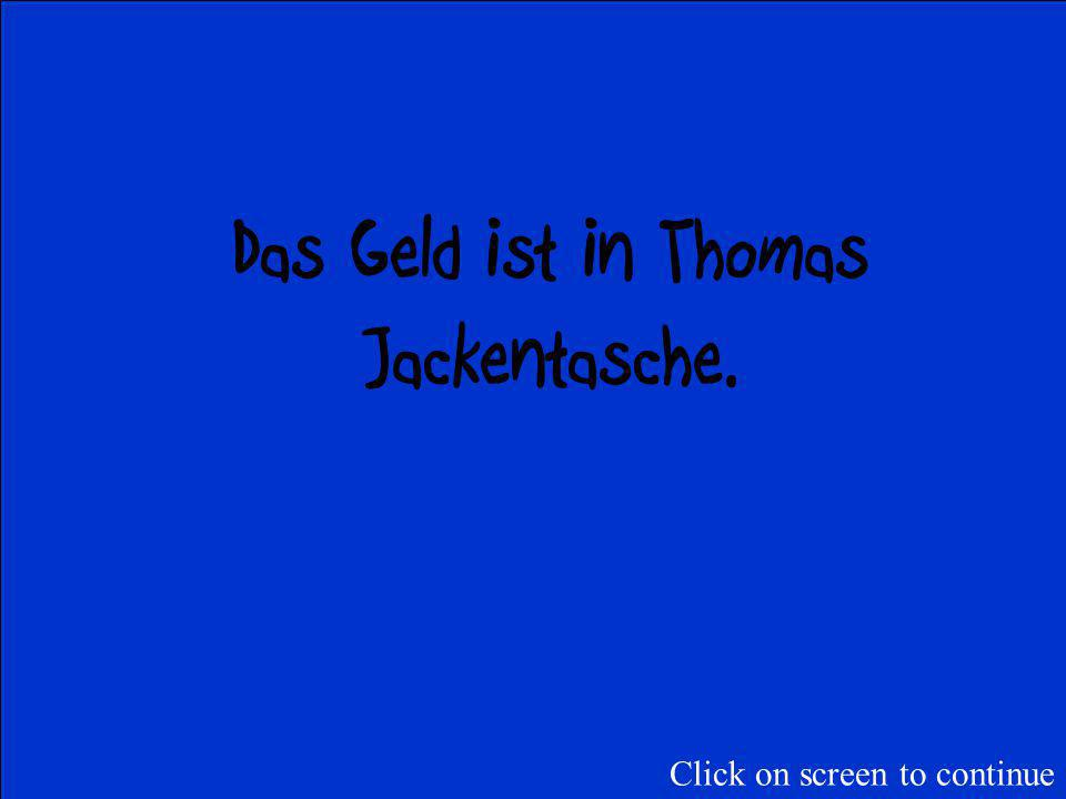 Wo sind die 100 Euro von Thomas ? Click on screen to continue
