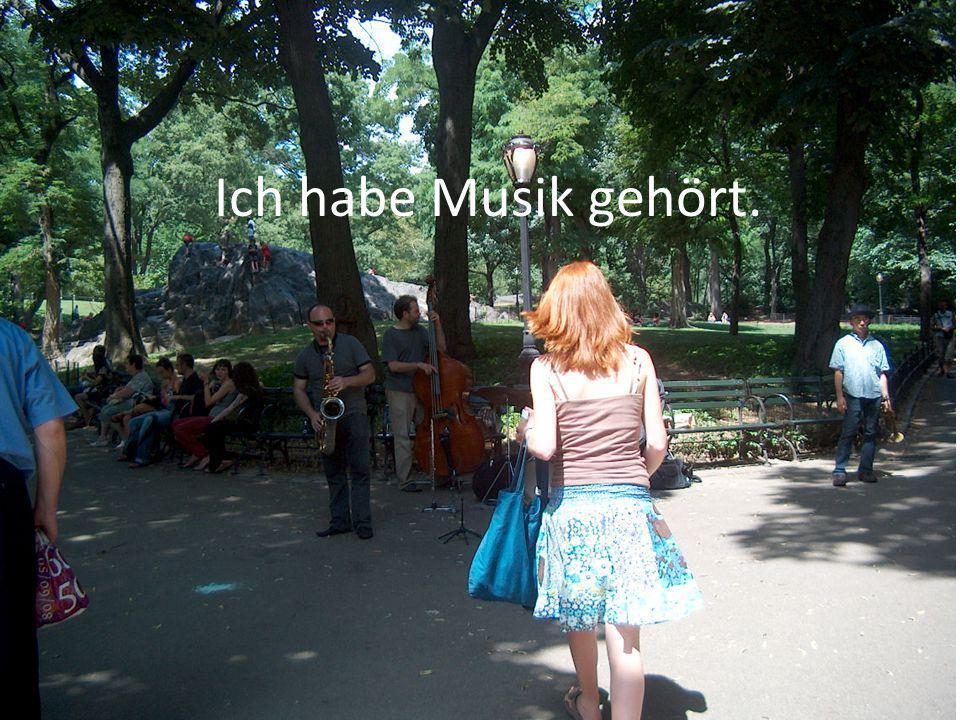 Ich habe Musik gehört.