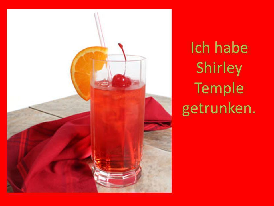 Ich habe Shirley Temple getrunken.