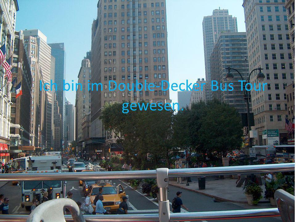 Ich bin im Double-Decker Bus Tour gewesen.