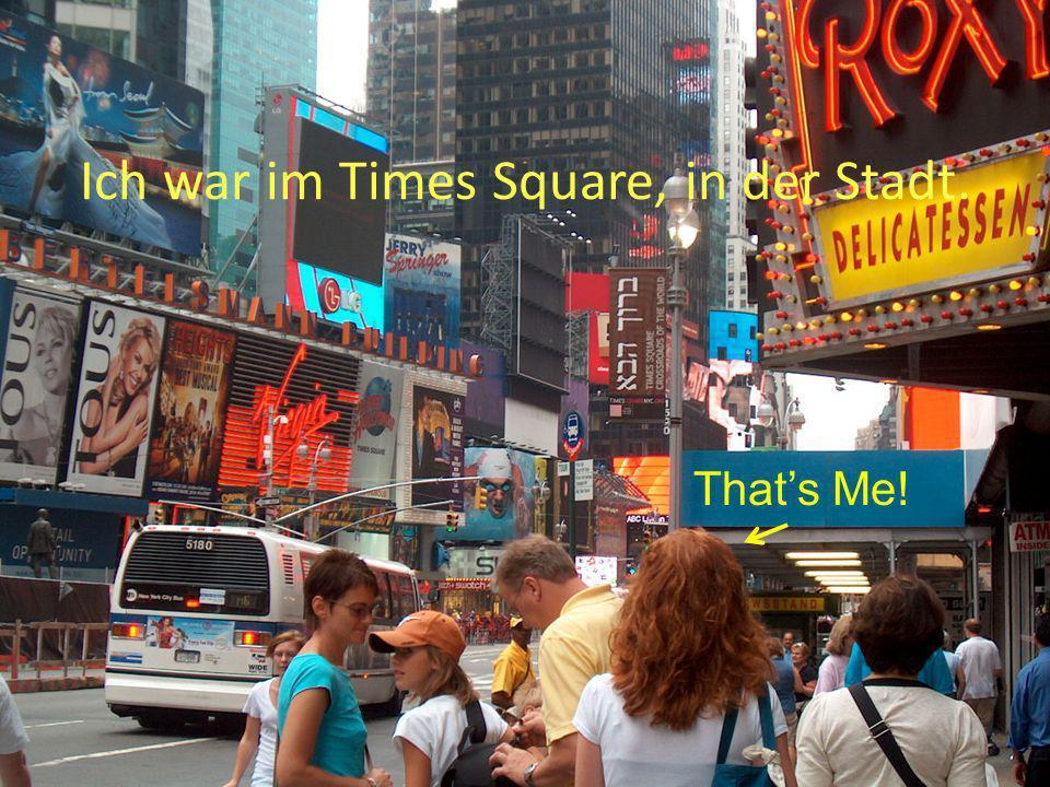 Ich war im Times Square, in der Stadt. That's Me!