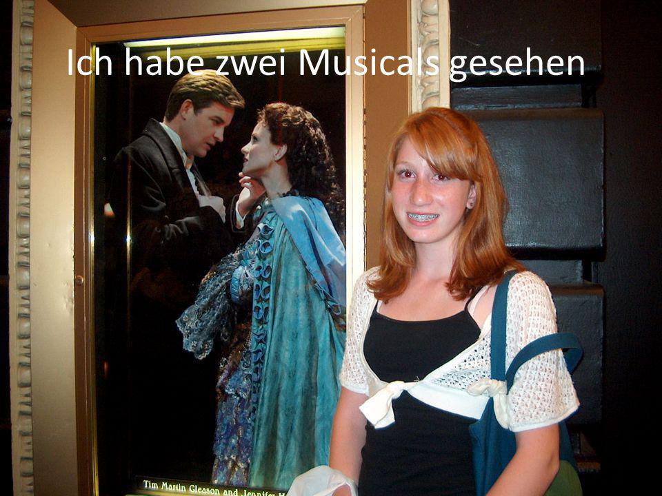 Ich habe zwei Musicals gesehen.