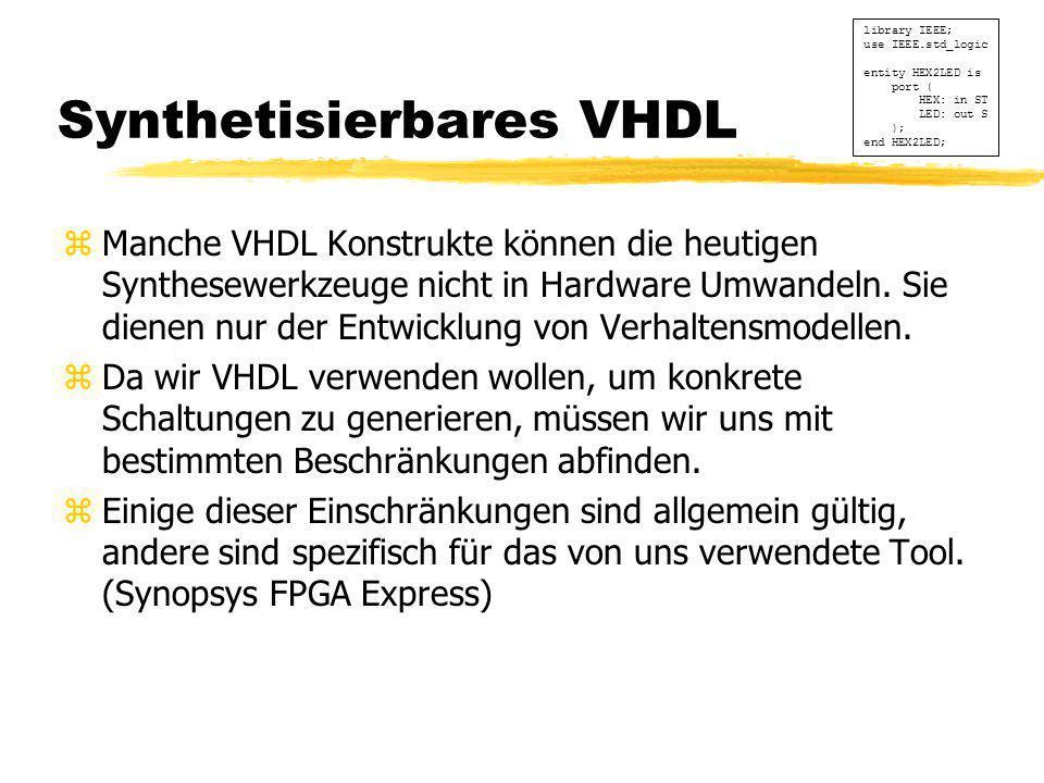 Synthetisierbares VHDL zManche VHDL Konstrukte können die heutigen Synthesewerkzeuge nicht in Hardware Umwandeln. Sie dienen nur der Entwicklung von V