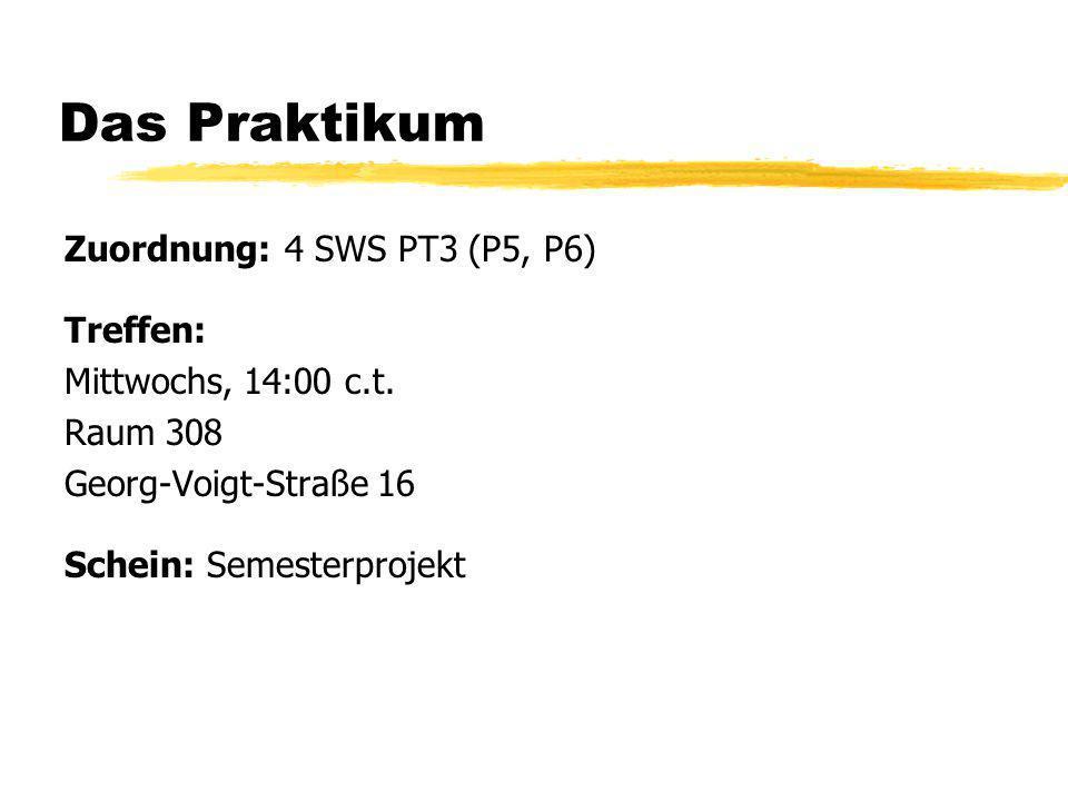 Das Praktikum Zuordnung: 4 SWS PT3 (P5, P6) Treffen: Mittwochs, 14:00 c.t. Raum 308 Georg-Voigt-Straße 16 Schein: Semesterprojekt