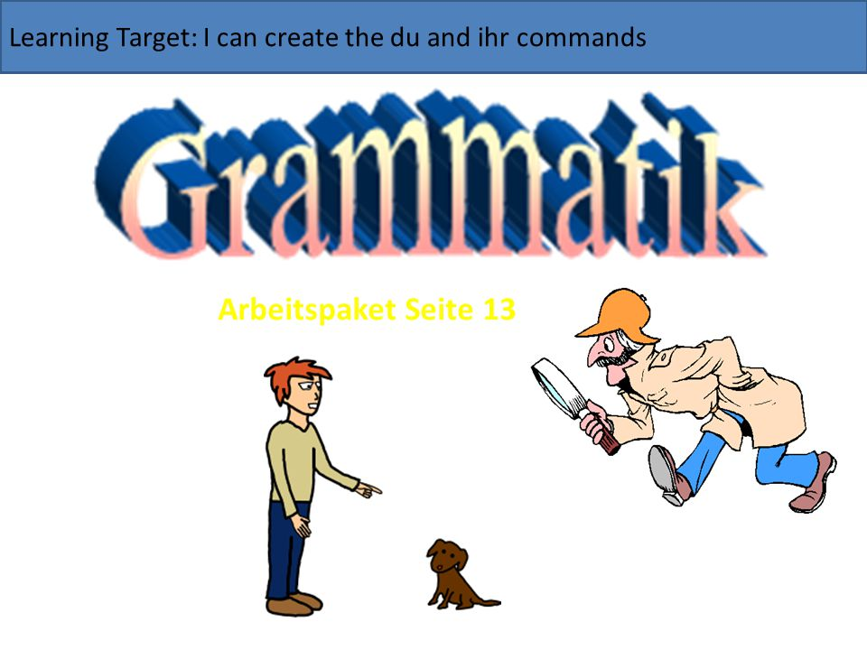 Learning Target: I can create the du and ihr commands Arbeitspaket Seite 13