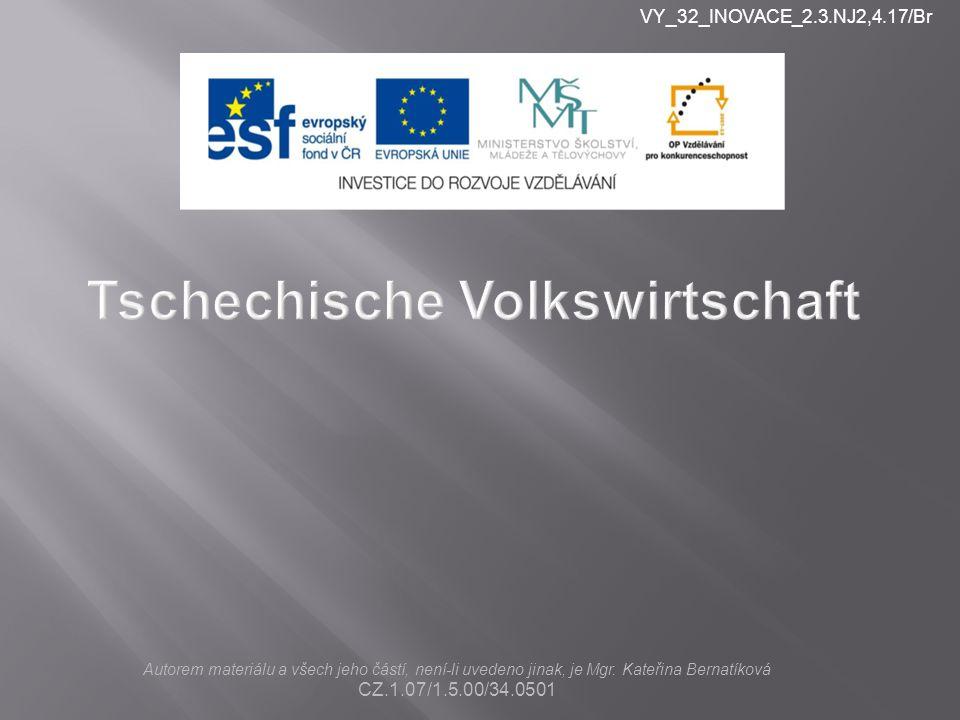 Tschechische Volkswirtschaft Autorem materiálu a všech jeho částí, není-li uvedeno jinak, je Mgr.