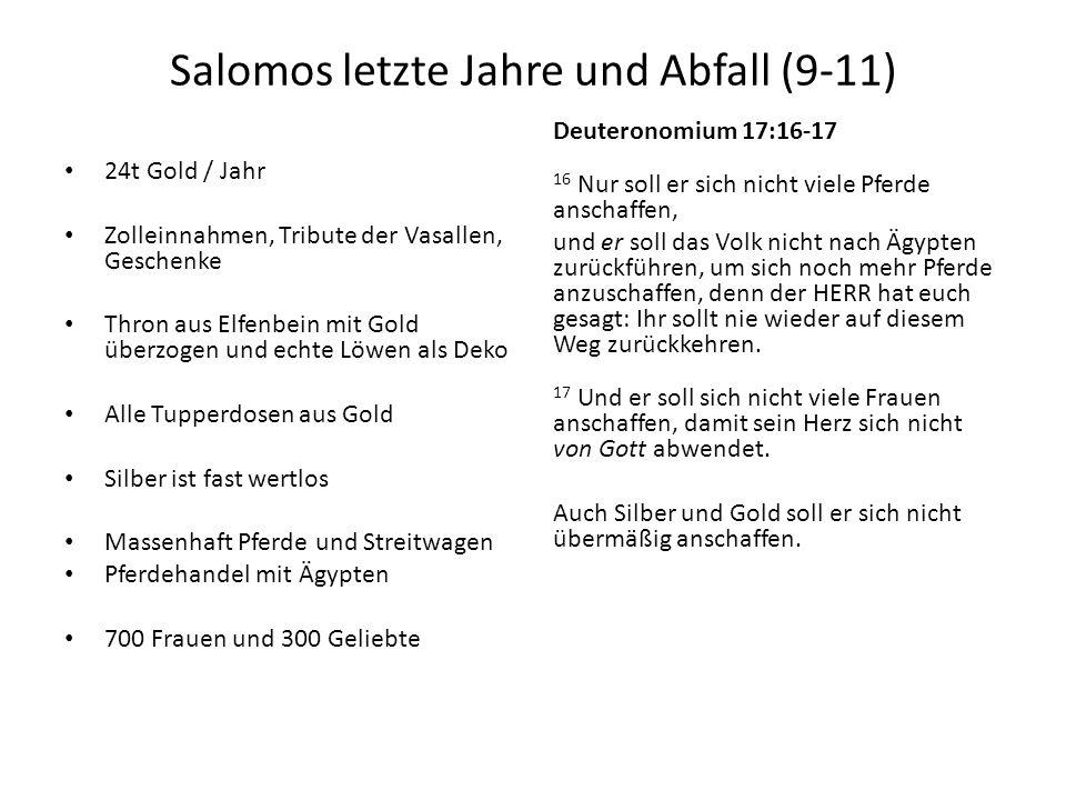 Salomos letzte Jahre und Abfall (9-11) 24t Gold / Jahr Zolleinnahmen, Tribute der Vasallen, Geschenke Thron aus Elfenbein mit Gold überzogen und echte