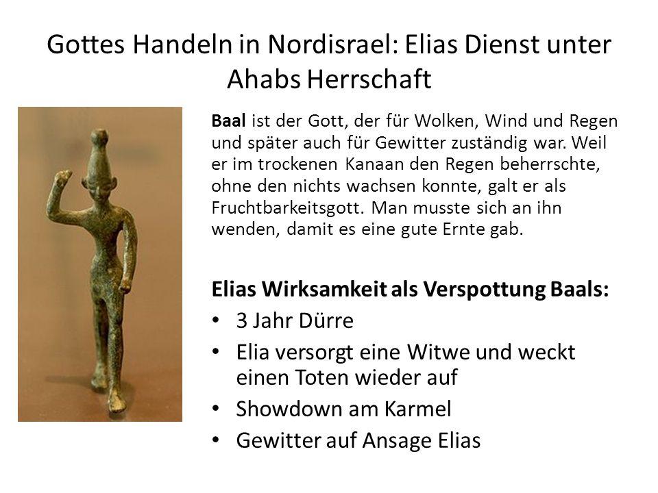 Gottes Handeln in Nordisrael: Elias Dienst unter Ahabs Herrschaft Baal ist der Gott, der für Wolken, Wind und Regen und später auch für Gewitter zustä