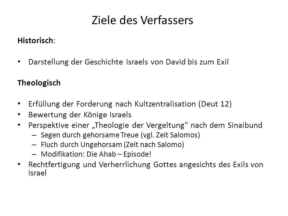 Ziele des Verfassers Historisch: Darstellung der Geschichte Israels von David bis zum Exil Theologisch Erfüllung der Forderung nach Kultzentralisation