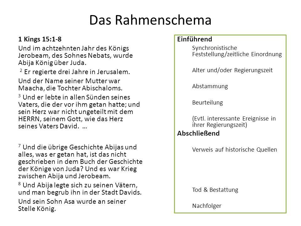 Das Rahmenschema 1 Kings 15:1-8 Und im achtzehnten Jahr des Königs Jerobeam, des Sohnes Nebats, wurde Abija König über Juda. 2 Er regierte drei Jahre