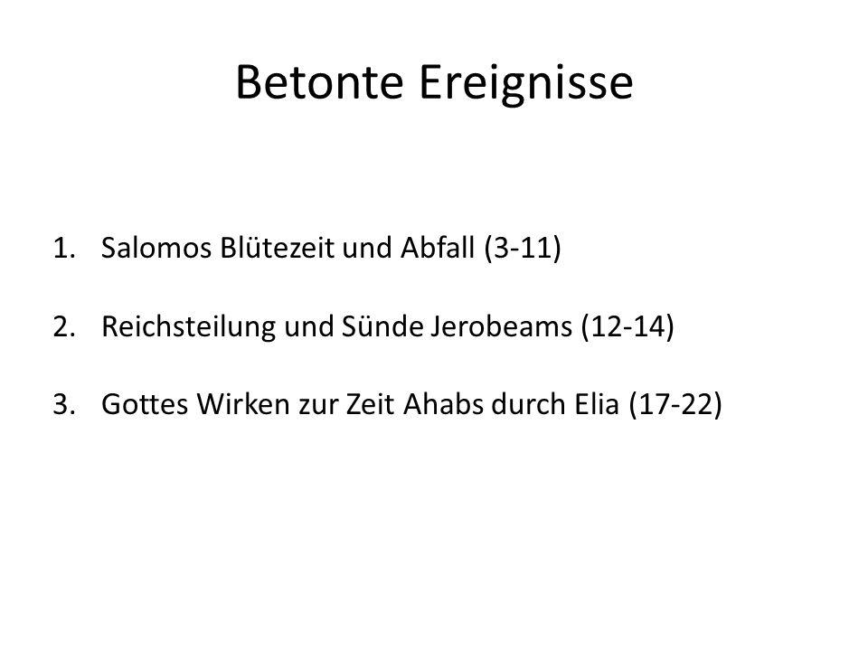 Betonte Ereignisse 1.Salomos Blütezeit und Abfall (3-11) 2.Reichsteilung und Sünde Jerobeams (12-14) 3.Gottes Wirken zur Zeit Ahabs durch Elia (17-22)
