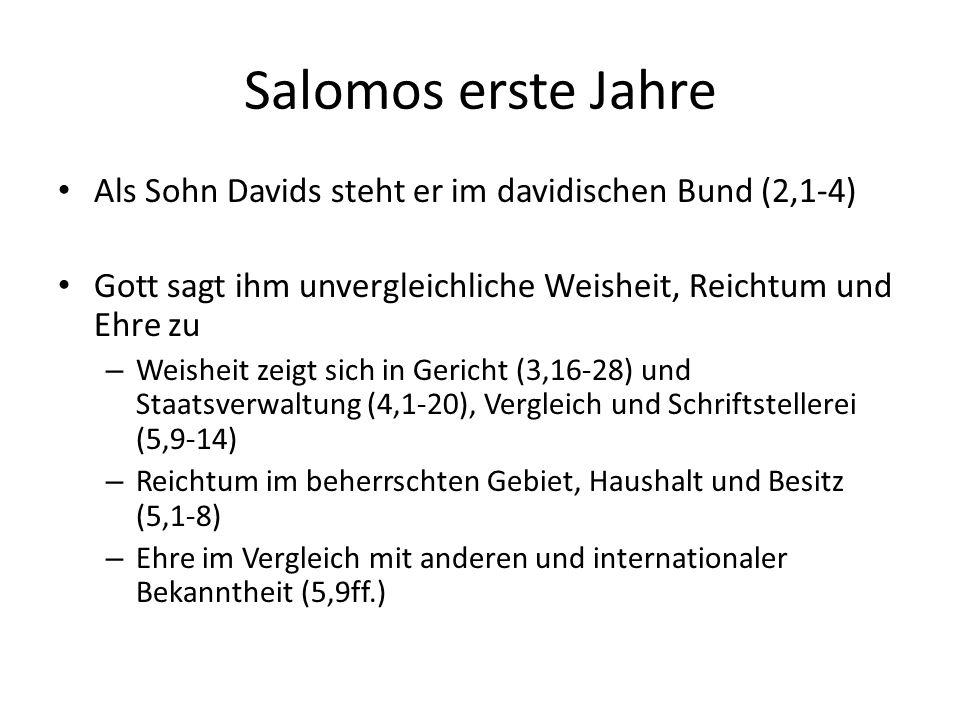 Salomos erste Jahre Als Sohn Davids steht er im davidischen Bund (2,1-4) Gott sagt ihm unvergleichliche Weisheit, Reichtum und Ehre zu – Weisheit zeig
