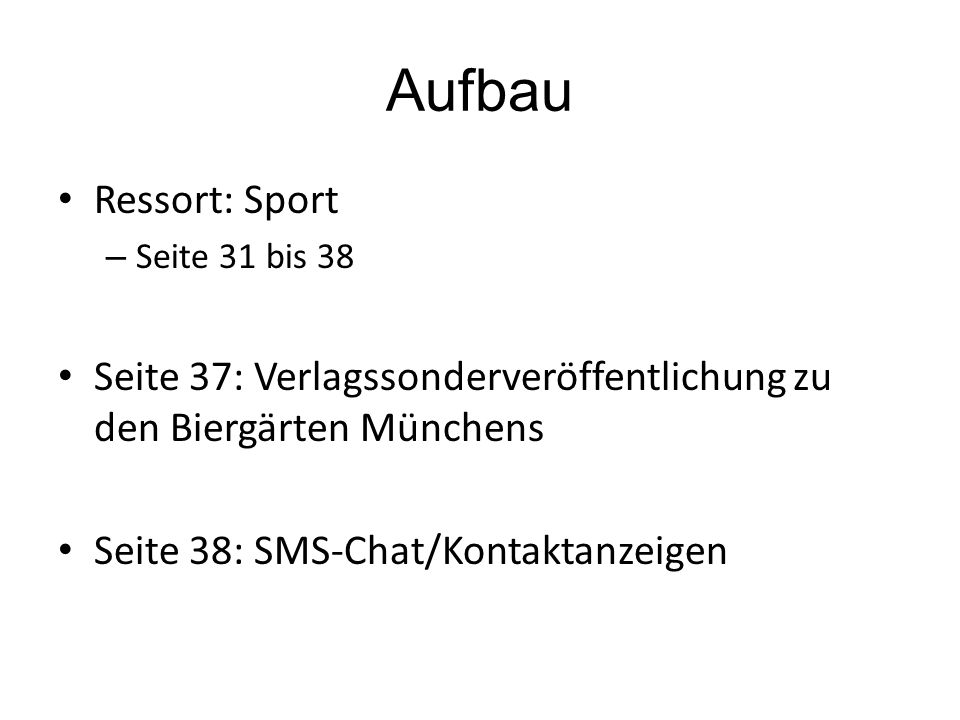 Aufbau Ressort: Sport – Seite 31 bis 38 Seite 37: Verlagssonderveröffentlichung zu den Biergärten Münchens Seite 38: SMS-Chat/Kontaktanzeigen
