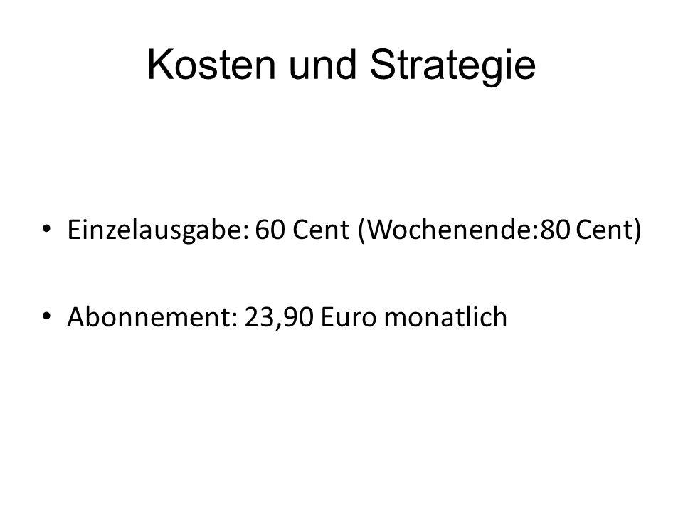 Kosten und Strategie Einzelausgabe: 60 Cent (Wochenende:80 Cent) Abonnement: 23,90 Euro monatlich