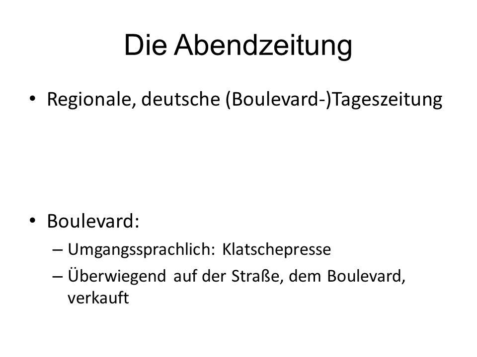 Die Abendzeitung Regionale, deutsche (Boulevard-)Tageszeitung Boulevard: – Umgangssprachlich: Klatschepresse – Überwiegend auf der Straße, dem Boulevard, verkauft