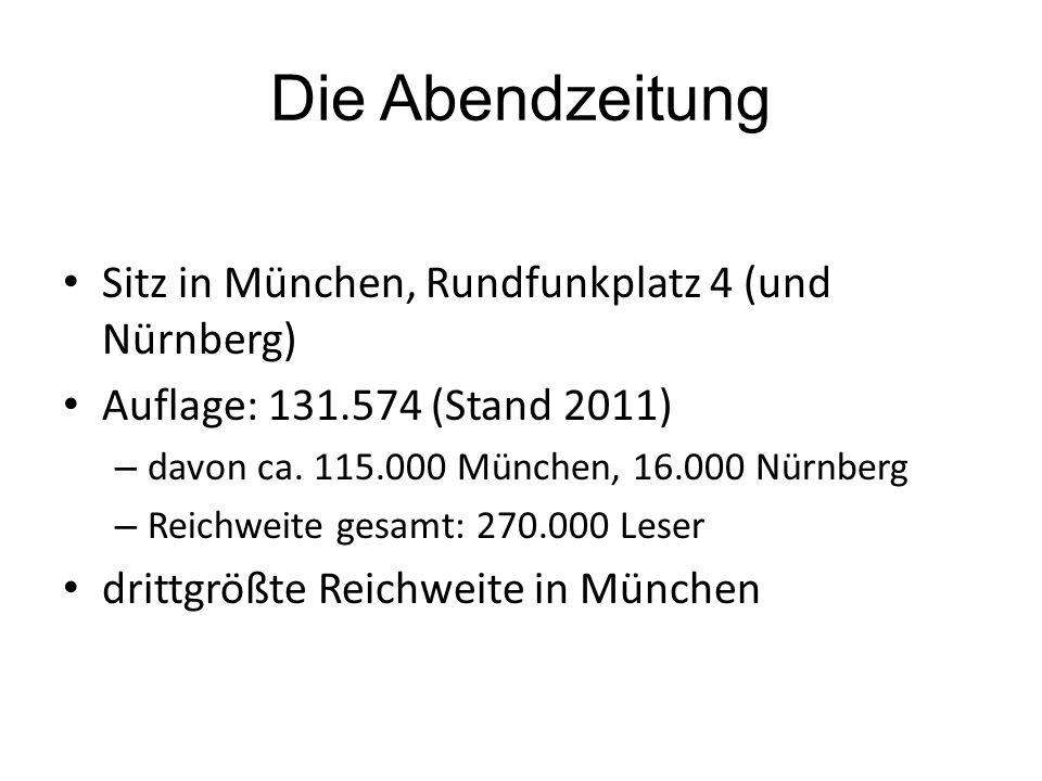 Die Abendzeitung Sitz in München, Rundfunkplatz 4 (und Nürnberg) Auflage: 131.574 (Stand 2011) – davon ca.