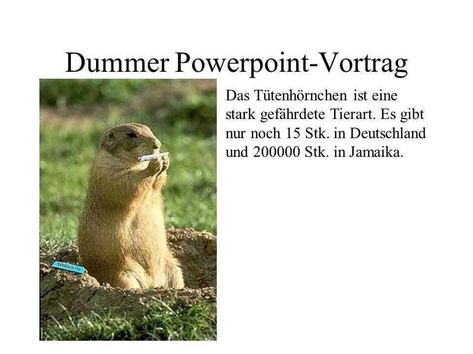 Dummer Powerpoint-Vortrag Das Tütenhörnchen ist eine stark gefährdete Tierart. Es gibt nur noch 15 Stk. in Deutschland und 200000 Stk. in Jamaika.