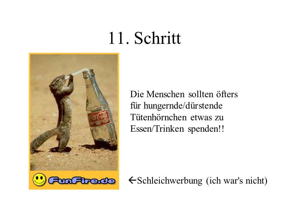 11. Schritt Die Menschen sollten öfters für hungernde/dürstende Tütenhörnchen etwas zu Essen/Trinken spenden!!  Schleichwerbung (ich war's nicht)