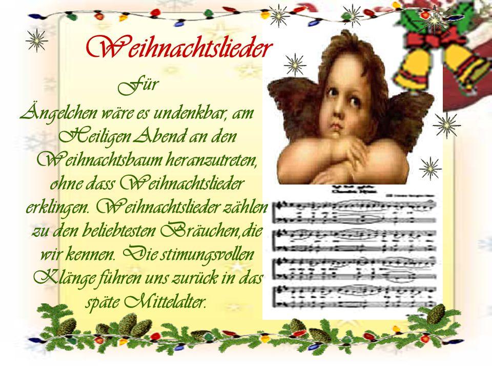 Weihnachtslieder Für Ängelchen wäre es undenkbar, am Heiligen Abend an den Weihnachtsbaum heranzutreten, ohne dass Weihnachtslieder erklingen. Weihnac