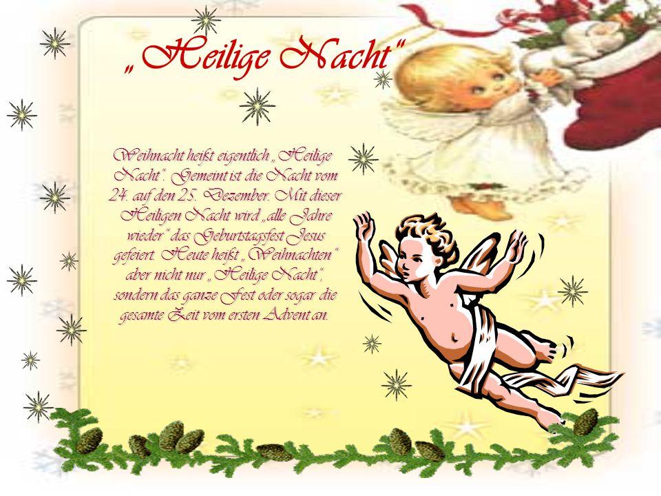 """Weihnacht heißt eigentlich """"Heilige Nacht"""". Gemeint ist die Nacht vom 24. auf den 25. Dezember. Mit dieser Heiligen Nacht wird """"alle Jahre wieder"""" das"""