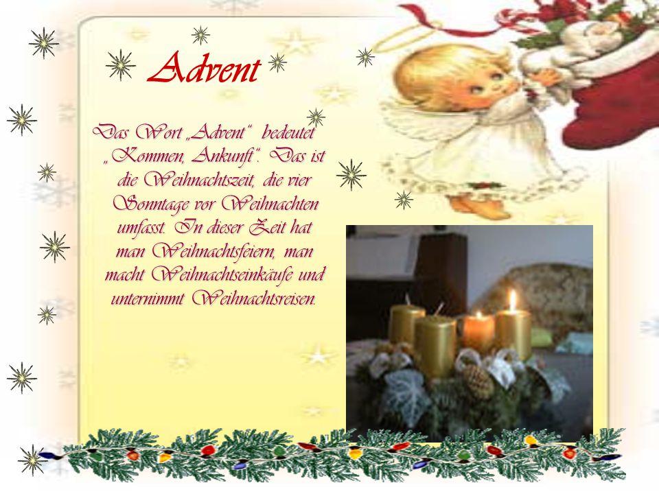 """Advent Das Wort """"Advent"""" bedeutet """"Kommen, Ankunft"""". Das ist die Weihnachtszeit, die vier Sonntage vor Weihnachten umfasst. In dieser Zeit hat man Wei"""