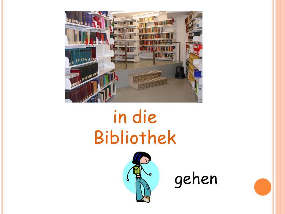in die Bibliothek … gehen