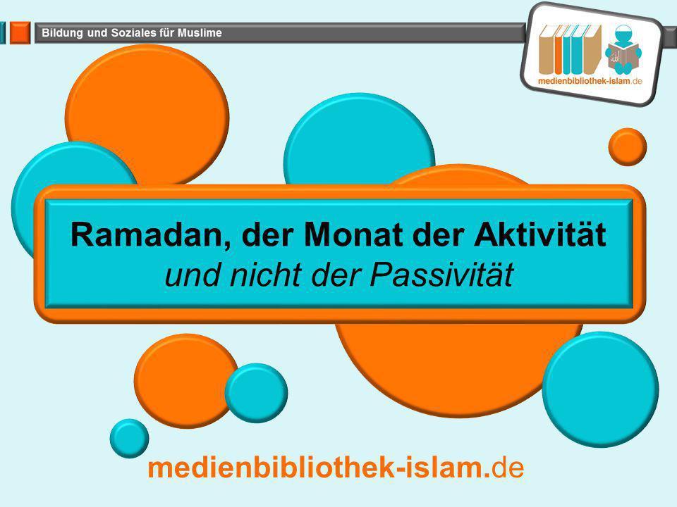 medienbibliothek-islam.de Ramadan, der Monat der Aktivität und nicht der Passivität