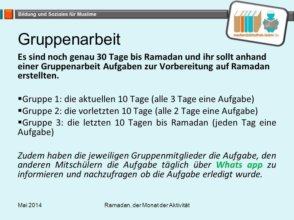 Gruppenarbeit Es sind noch genau 30 Tage bis Ramadan und ihr sollt anhand einer Gruppenarbeit Aufgaben zur Vorbereitung auf Ramadan erstellten.  Grup