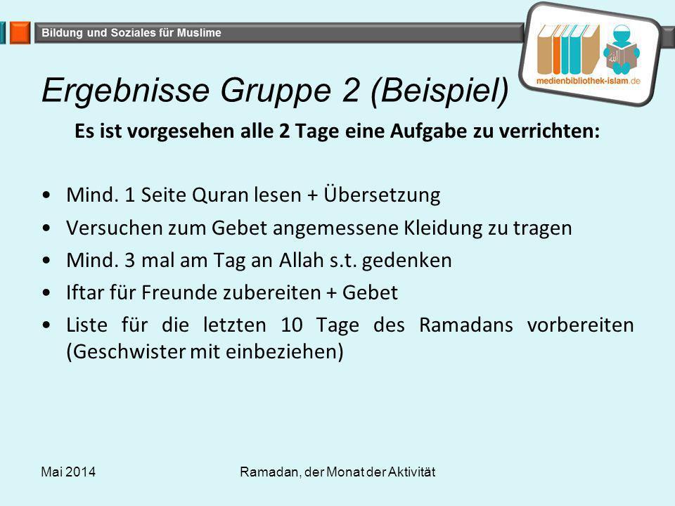 Ergebnisse Gruppe 2 (Beispiel) Es ist vorgesehen alle 2 Tage eine Aufgabe zu verrichten: Mind. 1 Seite Quran lesen + Übersetzung Versuchen zum Gebet a