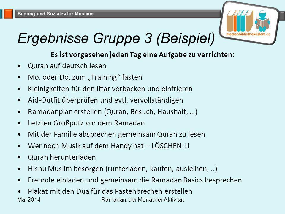 """Ergebnisse Gruppe 3 (Beispiel) Es ist vorgesehen jeden Tag eine Aufgabe zu verrichten: Quran auf deutsch lesen Mo. oder Do. zum """"Training"""" fasten Klei"""