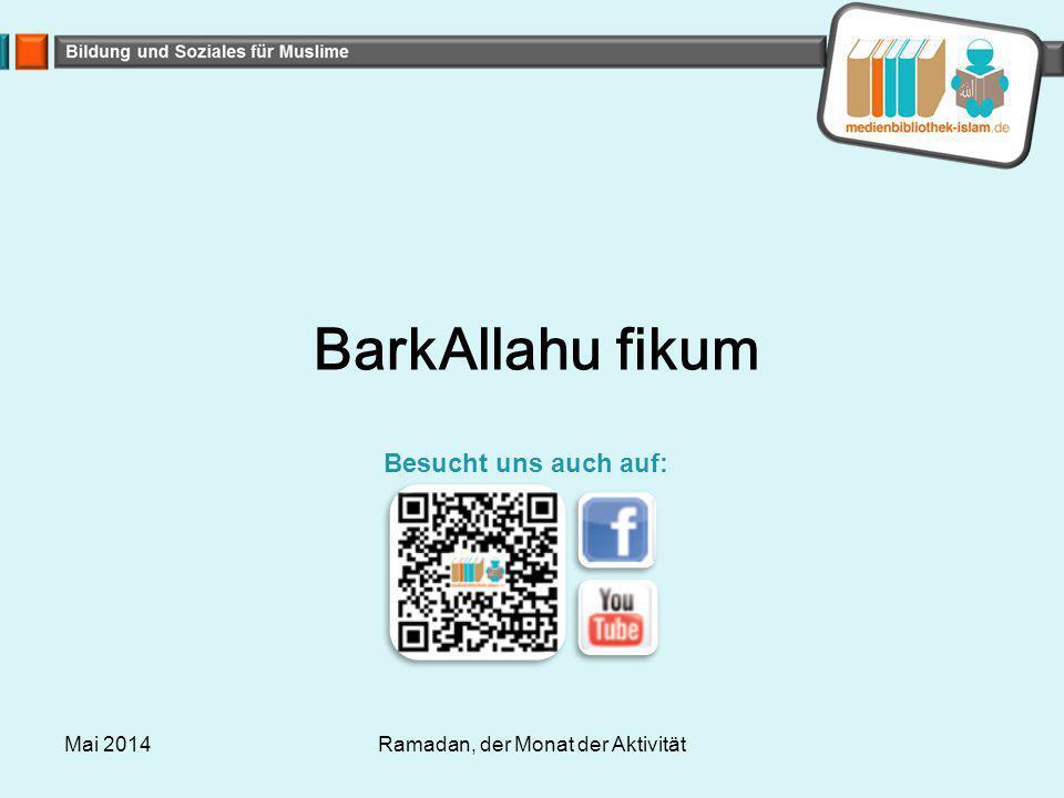 BarkAllahu fikum Mai 2014Ramadan, der Monat der Aktivität Besucht uns auch auf: