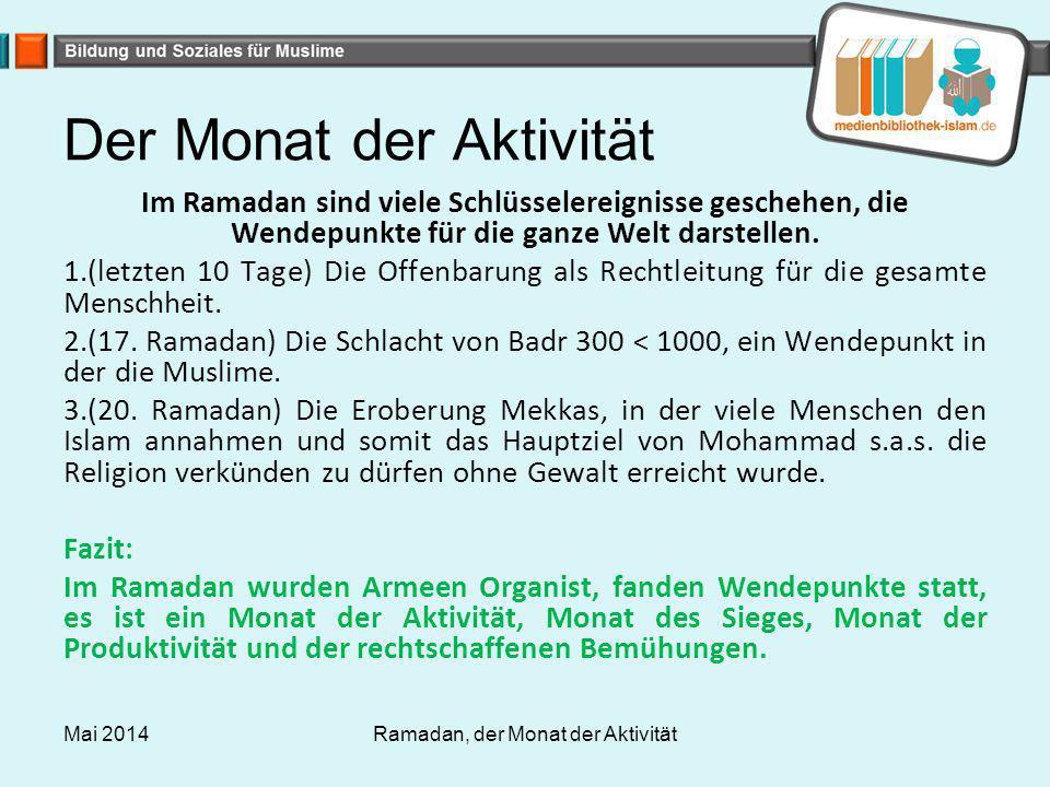 Der Monat der Aktivität Im Ramadan sind viele Schlüsselereignisse geschehen, die Wendepunkte für die ganze Welt darstellen. 1.(letzten 10 Tage) Die Of