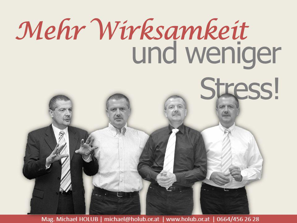 Mag. Michael HOLUB | michael@holub.or.at | www.holub.or.at | 0664/456 26 28 Mehr Wirksamkeit und weniger Stress!