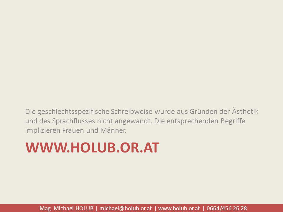 Mag. Michael HOLUB | michael@holub.or.at | www.holub.or.at | 0664/456 26 28 WWW.HOLUB.OR.AT Die geschlechtsspezifische Schreibweise wurde aus Gründen