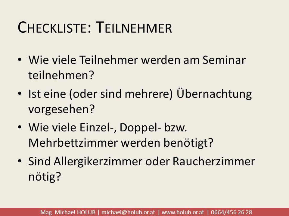 Mag. Michael HOLUB | michael@holub.or.at | www.holub.or.at | 0664/456 26 28 C HECKLISTE : T EILNEHMER Wie viele Teilnehmer werden am Seminar teilnehme