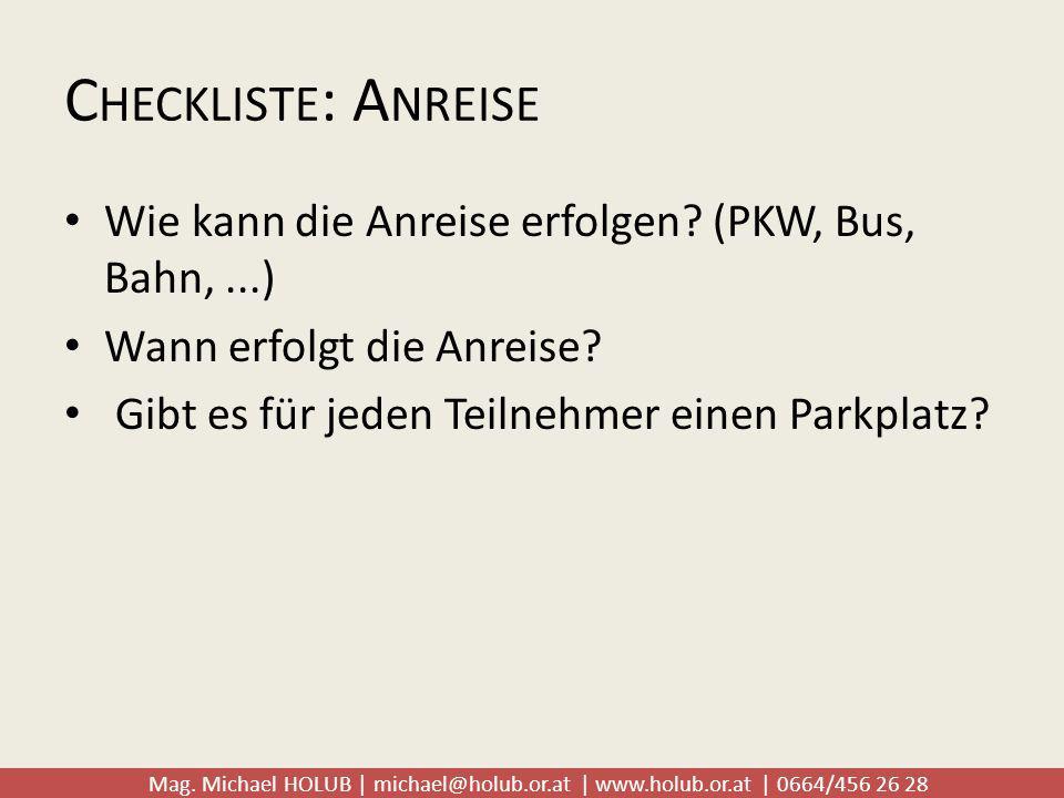 Mag. Michael HOLUB | michael@holub.or.at | www.holub.or.at | 0664/456 26 28 C HECKLISTE : A NREISE Wie kann die Anreise erfolgen? (PKW, Bus, Bahn,...)