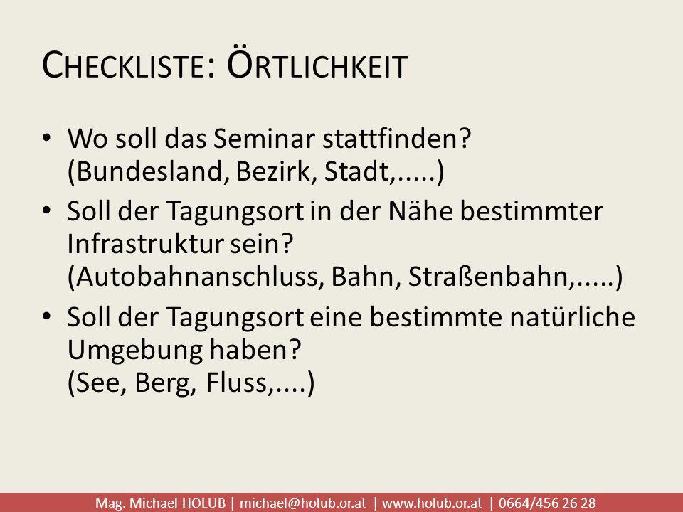 Mag. Michael HOLUB | michael@holub.or.at | www.holub.or.at | 0664/456 26 28 C HECKLISTE : Ö RTLICHKEIT Wo soll das Seminar stattfinden? (Bundesland, B