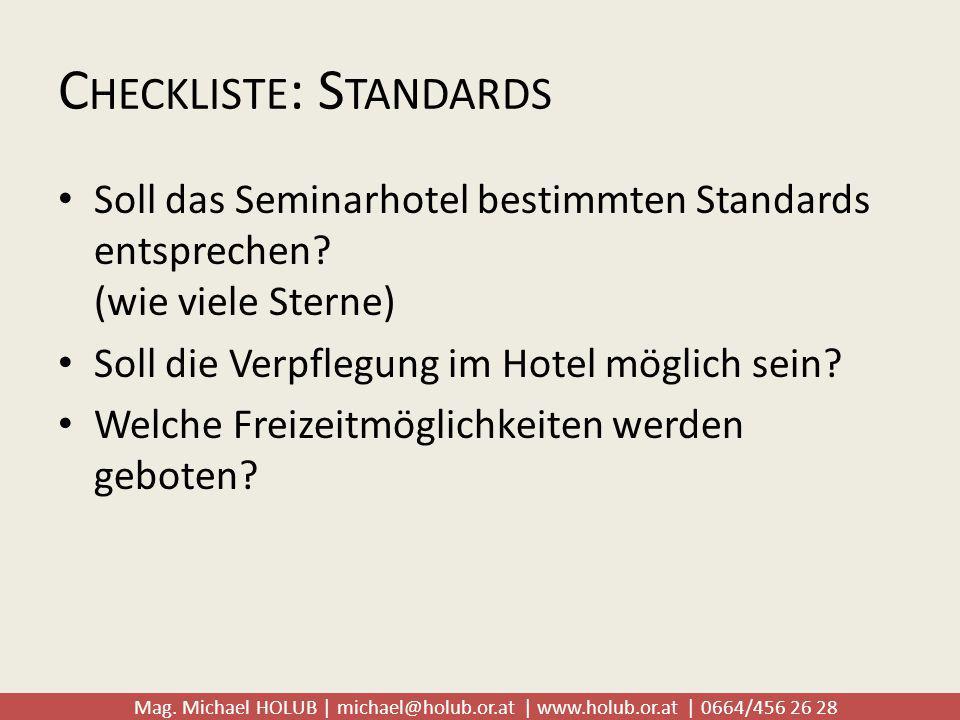 Mag. Michael HOLUB | michael@holub.or.at | www.holub.or.at | 0664/456 26 28 C HECKLISTE : S TANDARDS Soll das Seminarhotel bestimmten Standards entspr