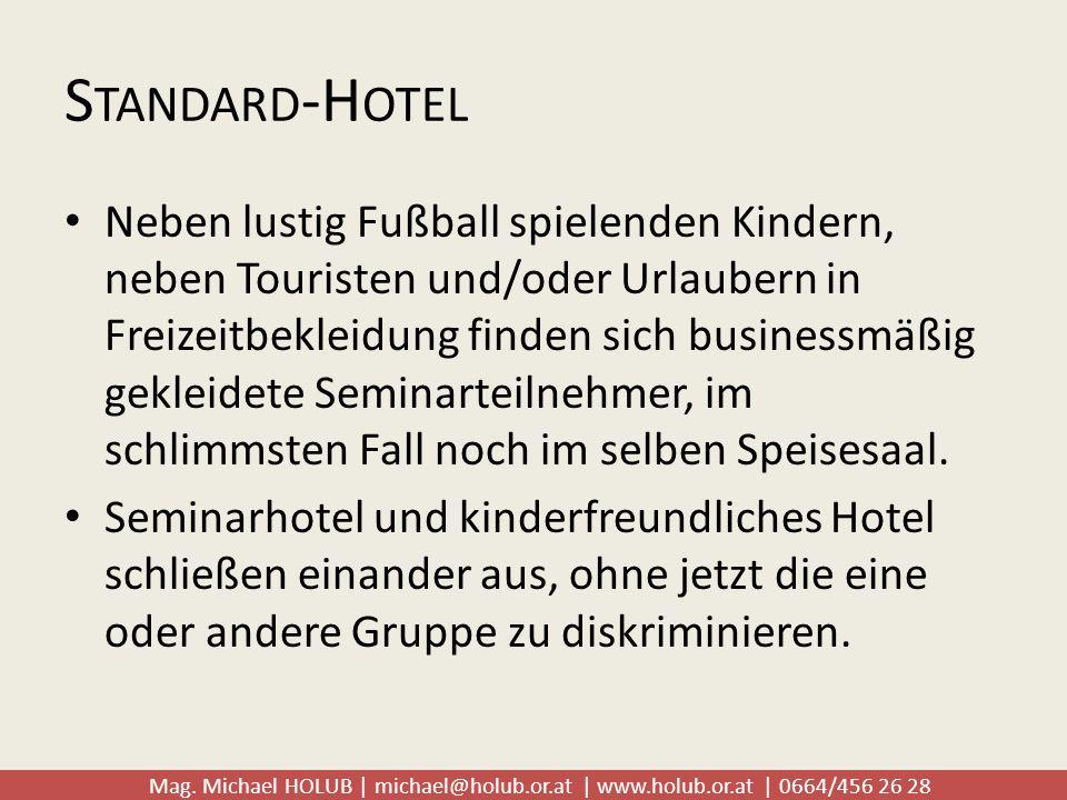 Mag. Michael HOLUB | michael@holub.or.at | www.holub.or.at | 0664/456 26 28 S TANDARD -H OTEL Neben lustig Fußball spielenden Kindern, neben Touristen