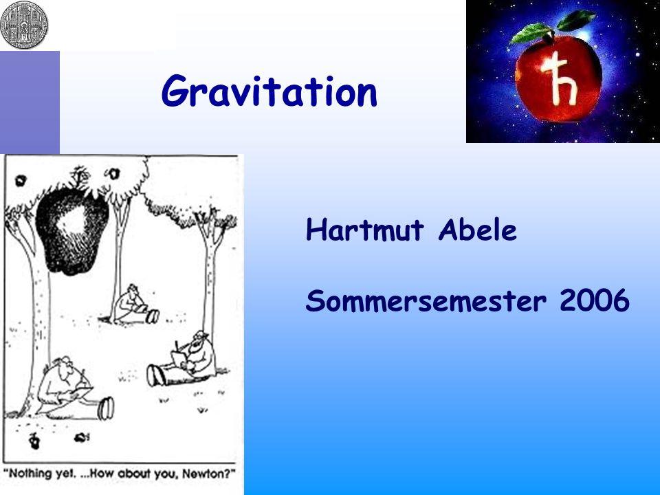 Hartmut Abele Sommersemester 2006 Gravitation