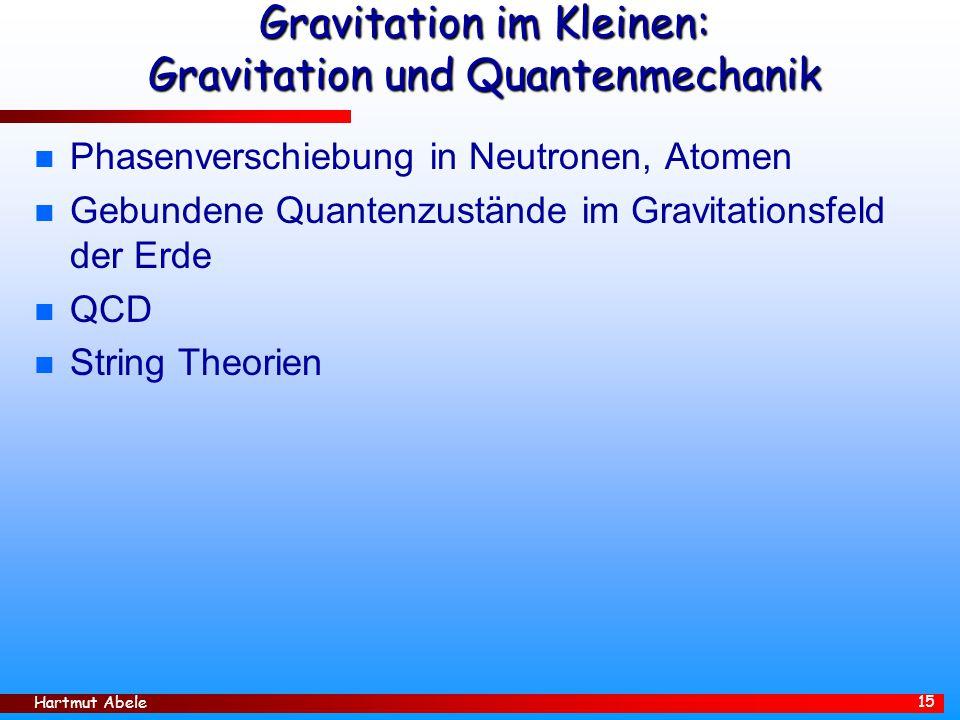 Hartmut Abele 15 Gravitation im Kleinen: Gravitation und Quantenmechanik n Phasenverschiebung in Neutronen, Atomen n Gebundene Quantenzustände im Grav